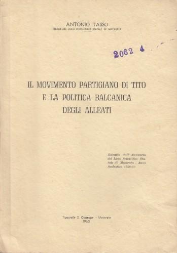 Il movimento partigiano di Tito e la politica balcanica degli Alleati / Antonio Tasso.