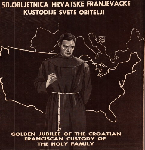 50-obljetnica Hrvatske franjevačke kustodije Svete Obitelji / [uredili i priredili Častimir Majić i Lawrence Frankovič] = Golden jubilee of the Croatian Franciscian Custody of the Holy Family : [1926-1976] / [compiled and edited by Timothy Majić and Lawrence Frankovich].