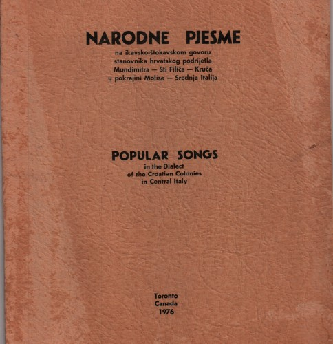 Narodne pjesme : na ikavsko-štokavskom govoru stanovnika hrvatskog podrijetla Mundimitra-Sti Filića-Kruča-u pokrajini Molise-Srednja Italija = Popular songs : in the dialect of the Croatian solonies in Central Italy = Canti popolari : nel dialetto delle colonie croate del Molise / sabrao i priredio Božidar Vidov.