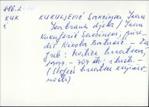 Izabrana djela / Ivan Kukuljević Sakcinski ; priredio Nikola Batušić ; [prijevod s latinskog jezika Neven Jovanović].