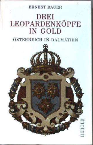 Drei Leopardenkoepfe in Gold : Oesterreich in Dalmatien / Ernest Bauer.