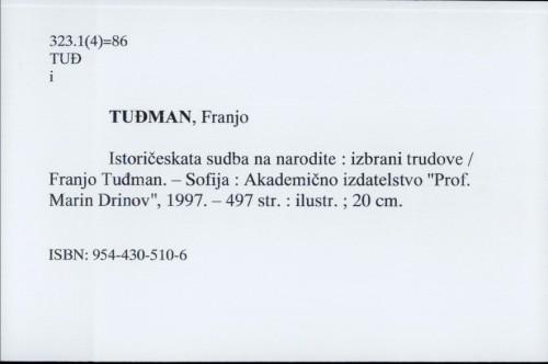 Istoričeskata sudba na narodite : izabrani trudove / Franjo Tudžman ; prevod ot hrvatski Rumjana Božilova.