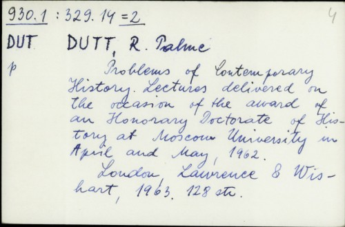Problems of contemporary history : lectures delivered on the occasion of an honorary doctorate of history at Moscow University in April and May, 1962. / R. Palme Dutt