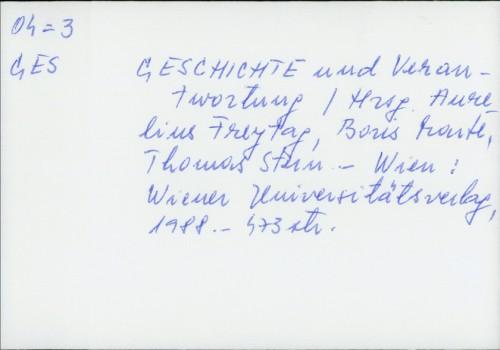 Geschichte und Verantwortung / [hrsg. Aurelius Freytag, Boris Marte, Thomas Stern]