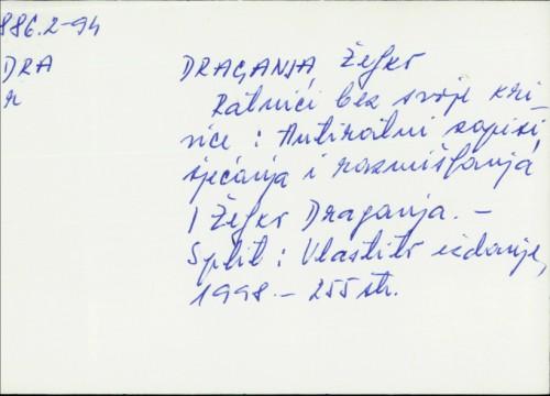 Ratnici bez svoje krivice : antiratni zapisi, sjećanja i razmišljanja / Željko Draganja
