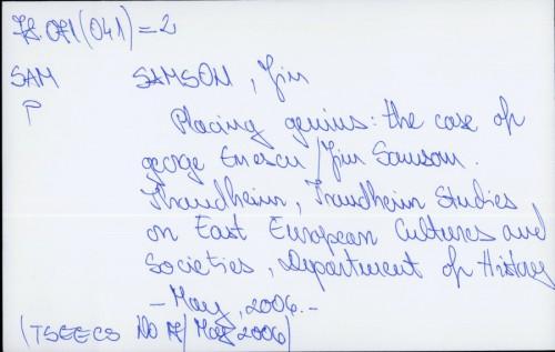 Placing genius : the case of George Enescu / Jim Samson.