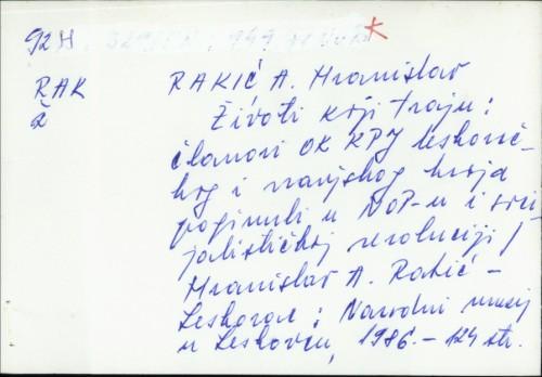 Životi koji traju : članovi OK KPJ leskovačkog i vranjskog kraja poginuli u NOR-u i socijalističkoj revoluciji / Hranislav A. Rakić.