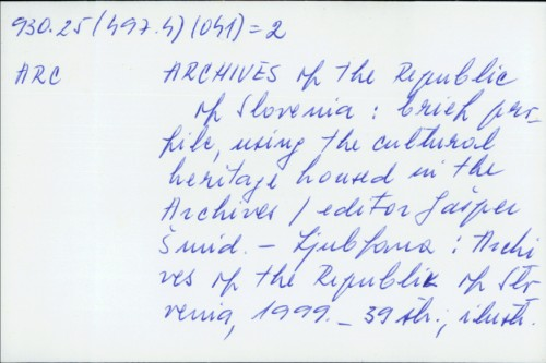 Archives of the Republic of Slovenia : brief profile, using the cultural heritage housed in the Archives / ur. Gašper Šmid