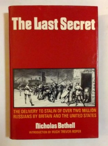 The last secret : the delivery to Stalin of over two million Russians by Britain and the United States / Nicholas Bethell ; introd. by Hugh Trevor-Roper.
