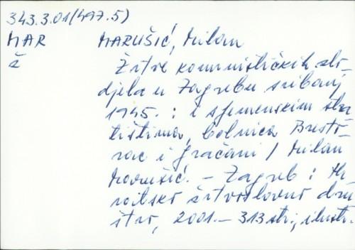 Žrtve komunističkih zlodjela u Zagrebu, svibanj 1945. : i sljemenskim stratištima, bolnica Brestovac i Gračani / Milan Marušić.