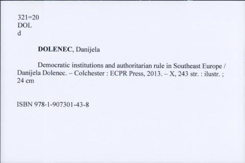 Democratic institutions and authoritarian rule in Southeast Europe / Danijela Dolenec