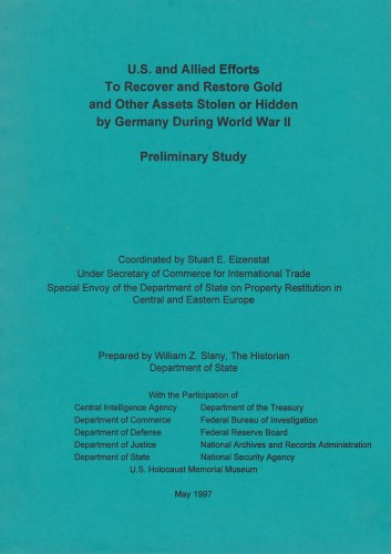 U.S. and Allied efforts to recover and restore gold and other assets stolen or hidden by Germany during World War II : preliminary study / coordinated by Stuart E. Eizenstat ; prepared by William Z. Slany with the participation of Central Intelligence Agency ... [et al.].