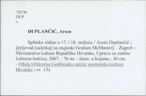 Splitske zidine u 17. i 18. stoljeću / Arsen Duplančić ; [prijevod [sažetka] na engleski Graham McMaster].