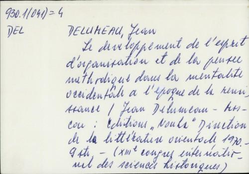 Le developpement de l'esprit d'organisation et de la pensee methodique dans la mentalite occidentale a l'epoque da la renaissance / Jean Delumeau