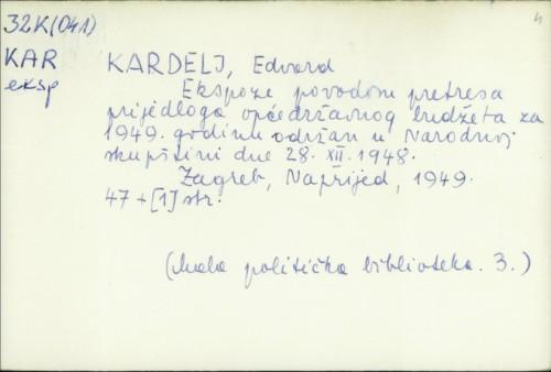 Ekspoze povodom pretresa prijedloga općedržavnog budžeta za 1949. god. održan u Narodnoj skupštini dne 28.XII.1948. / Edvard Kardelj.