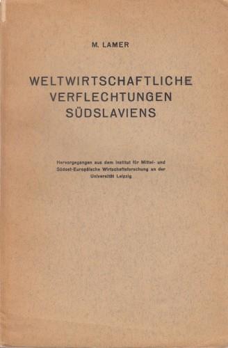 Weltwirtschaftliche verflechtungen Suedslaviens : (ein Beitrag zum Problem der Eingliederung der suedslavischen Volkswirtschaft in die Weltmarktwirtschaft) / Mirko Lamer.