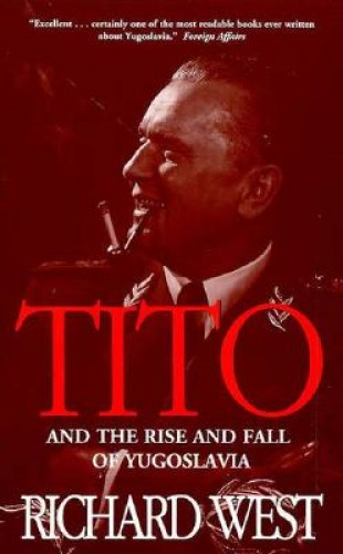 Tito : and the rise and fall of Yugoslavia / Richard West.