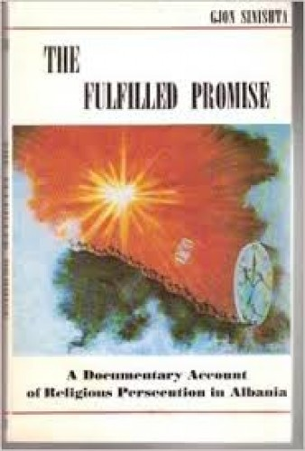 The fulfilled promise : a documentary account of religious persecution in Albania / by Gjon Sinishta.