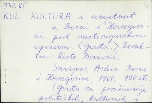 Kultura i umjetnost u Bosni i Hercegovini pod austrougarskom upravom / Red. Risto Besarović. Arhiv Bosne i Hercegovine