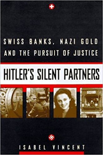 Hitler's silent partners : Swiss banks, Nazi gold, and the pursuit of justice / Isabel Vincent.