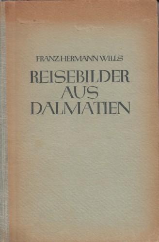 Reisebilder aus Dalmatien : mit 109 Abbildungen und einer Karte / Franz Hermann Wills.