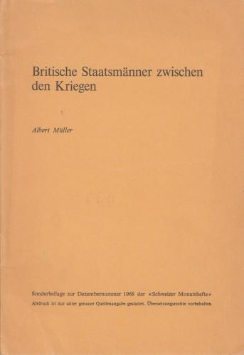 Britische Staatsmänner zwischen den Kriegen / Albert Müller.
