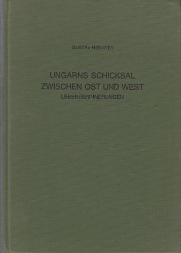 Ungarns Schicksal zwischen Ost und West : Lebenserinnerungen / Gustav Hennyey.