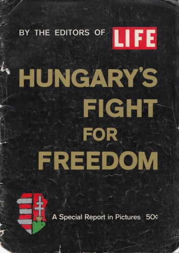 Hungary's Fight for Freedom : a special Report in Pictures / editors Kenneth MacLeish, Timoty Foote.
