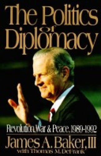 The politics of diplomacy : revolution, war, and peace, 1989-1992 / James A. Baker, III with Thomas M. DeFrank.