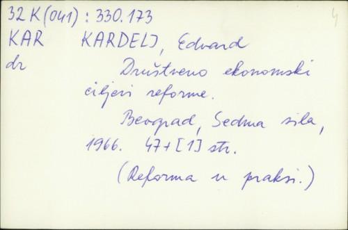 Društveno ekonomski ciljevi reforme / Edvard Kardelj.