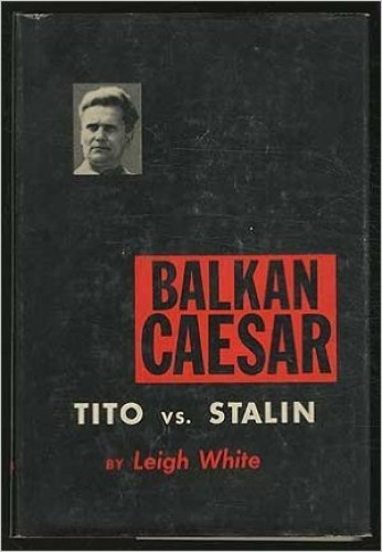 Balkan Caesar : Tito versus Stalin / by Leigh White.