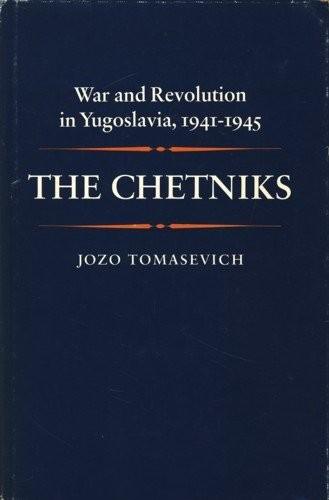 The Chetniks / Jozo Tomasevich.