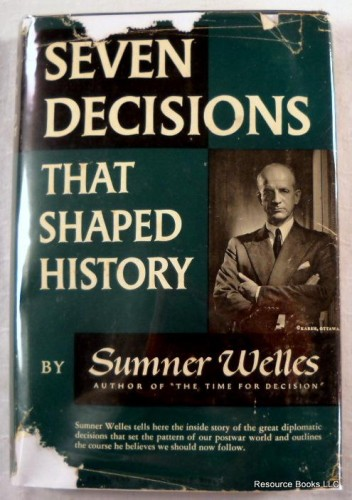 Seven decisions that shaped history / Sumnerm Welles.