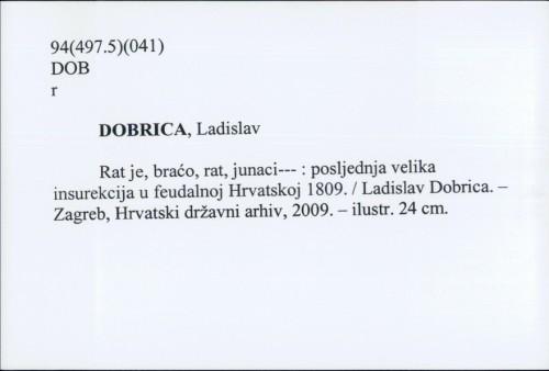 Rat je, braćo, rat, junaci--- : posljednja velika insurekcija u feudalnoj Hrvatskoj 1809. / Ladislav Dobrica