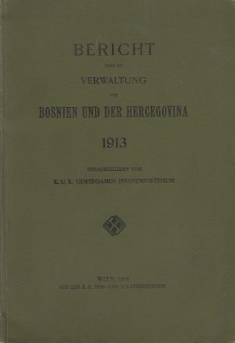 Bericht über die Verwaltung von Bosnien und der Hercegovina 1913 / herausgegeben vom K. und K. Gemeinsamen Finanzministerium.