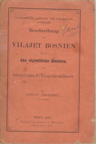 Geschichtliche, politische und topographisch-statistische Beschreibung des Vilajet Bosnien.