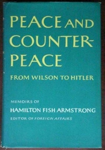 Peace and counterpeace: from Wilson to Hitler : memoirs of Hamilton Fish Armstrong.