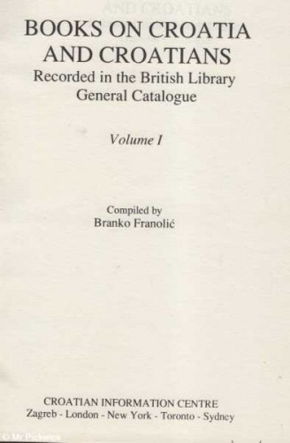 Books on Croatia and Croatians : recorded in the British Library General Catalogue / compiled by Branko Franolić.