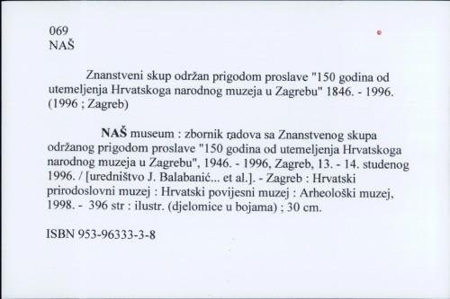 Naš museum : zbornik radova sa Znanstvenog skupa održanog prigodom proslave [uredništvo J. Balabanić... et al.].