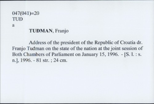 Address of the president of the Republic of Croatia dr. Franjo Tuđman on the state of the nation at the joint session of Both Chambers of Parliament on January 15, 1996. / Franjo Tuđman