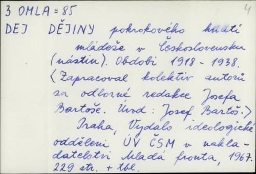 Dějiny pokrokového hnutí mládeže v Československu : (nástin). Obdobi 1918-1938. / [red. Josefa Bartoše]