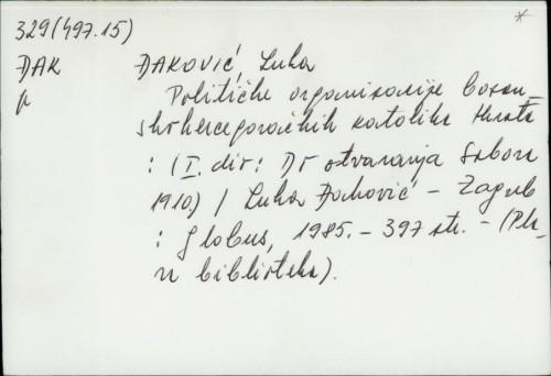 Političke organizacije bosanskohercegovačkih katolika Hrvata : I, dio : do otvaranja Sabora 1910. / Luka Đaković