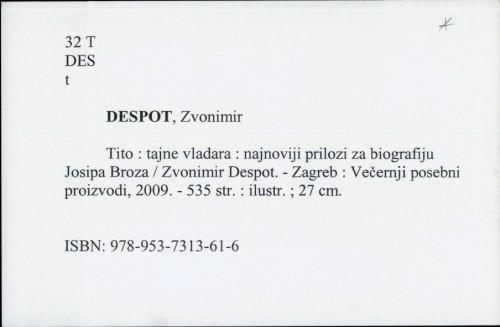 Tito : tajne vladara : najnoviji prilozi za biografiju Josipa Broza / Zvonimir Despot