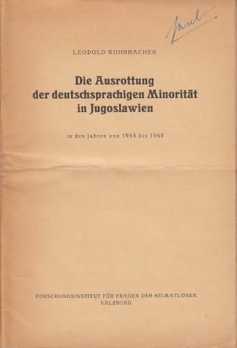 Die Ausrottung der deutschsprachigen Minorität in Jugoslawien : in den Jahren von 1944 bis 1948 / Leopold Rohrbacher.