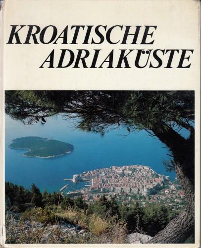 Kroatische Adriakueste : Land der Tausend Inseln / [Tekstredaktion M. Wuelfing... et al.].