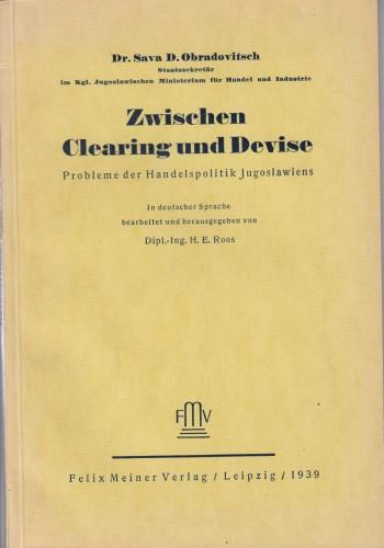 Zwischen Clearing und Devise : Probleme der Handelspolitik Jugoslawiens / Sava D. Obradovitsch ; in deitscher Sprache bearbeitet von H.E. Roos.