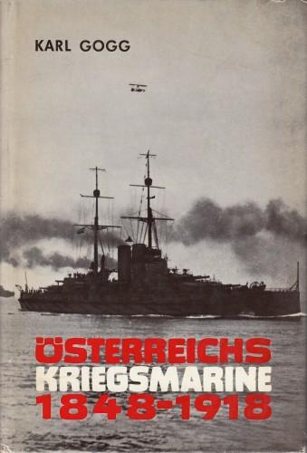 Oesterreichs Kriegsmarine, 1848-1918. : Mit 264 Schiffsfotos / Karl Gogg.