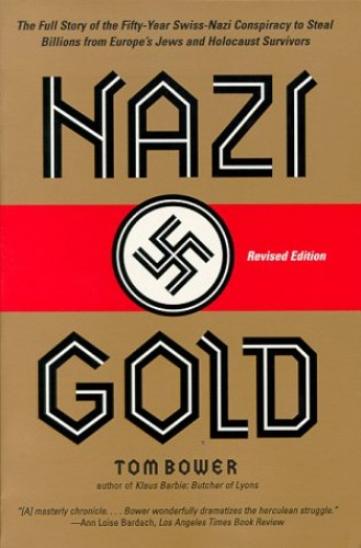 Nazi gold : the full story of the fifty-year Swiss-Nazi conspiracy to steal billions from Europe's Jews and Holocaust survivors / Tom Bower.