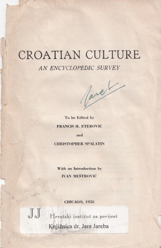 Croatian Culture : an Encyclipedic Survey / to be edited by Francis H. Eterović and Christopher Spalatin ; with an Introduction by Ivan Meštrović.