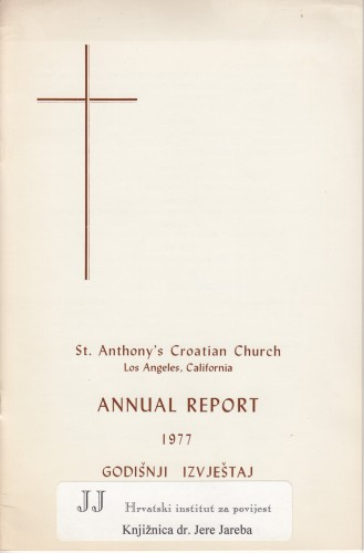 Annual report 1977 : St. Anthony' Croatian Church - Los Angelec, California / Felix Diomartich, pastor; John Segarich, assistant pastor.